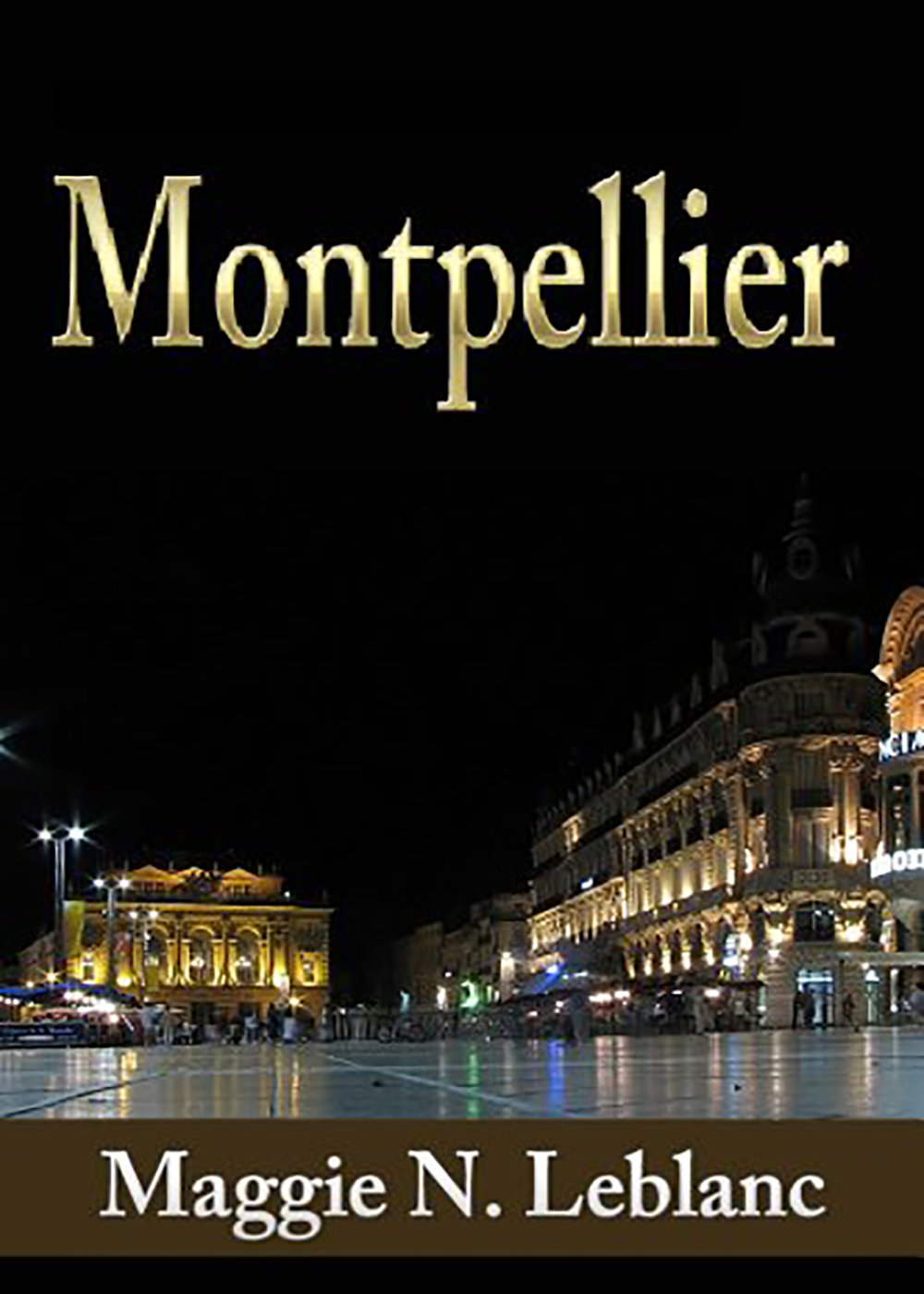 Maggie N. Leblanc - A Jewel In France: Montpellier In Languedoc Roussillon